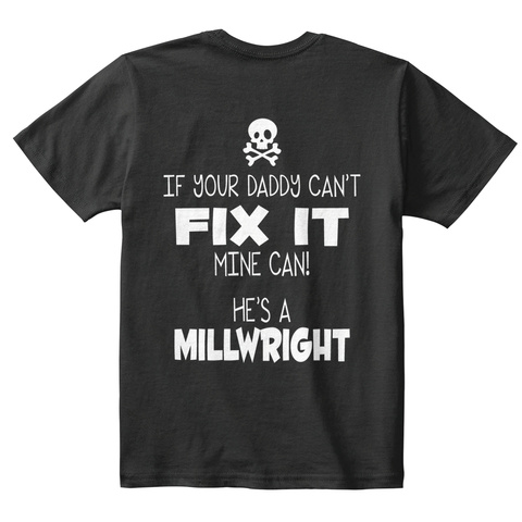 Millwright Kid If Your Daddy Can't Fix It Mine Can! He's A Millwright Black T-Shirt Back