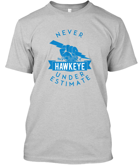 Hawkeye    Never Underestimate!  Light Steel T-Shirt Front