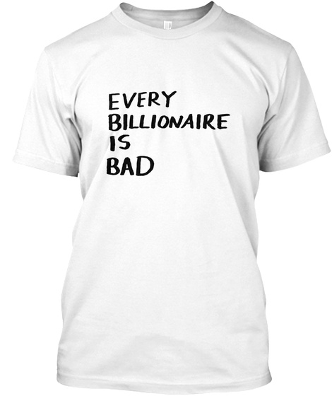 Every Billionaire Is Bad White T-Shirt Front