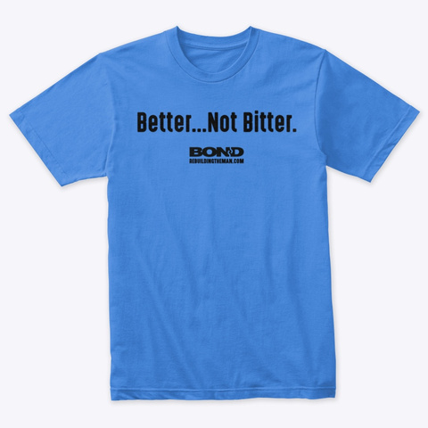 Better...Not Bitter | Bond (Black Ink) Vintage Royal T-Shirt Front
