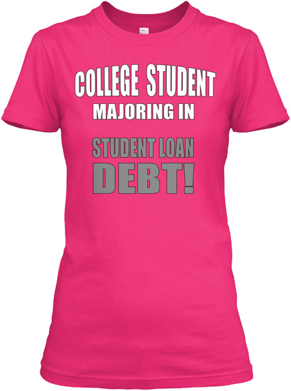 College Student Loan Debt T Shirt Heliconia T-Shirt Front