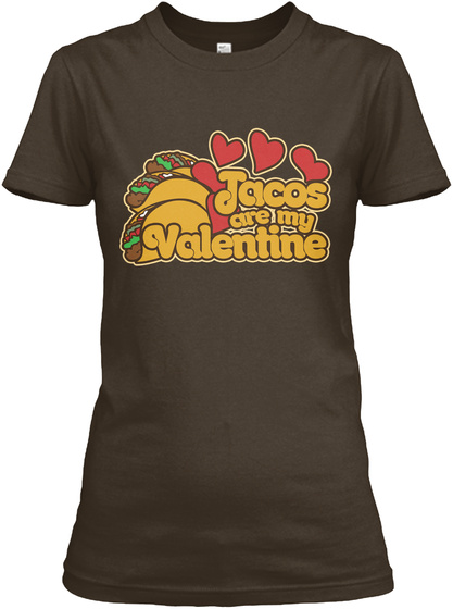 Jacos Are My Valentine Dark Chocolate T-Shirt Front