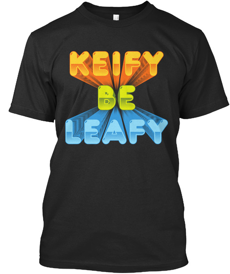 Keify Be Leafy Black T-Shirt Front