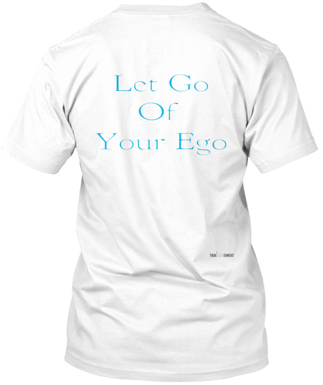 Let Go Of Your Ego White T-Shirt Back