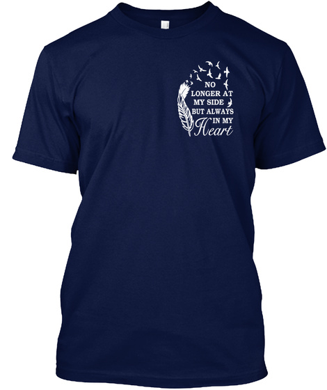 No Longer At My Side But Always In My Heart Navy T-Shirt Front
