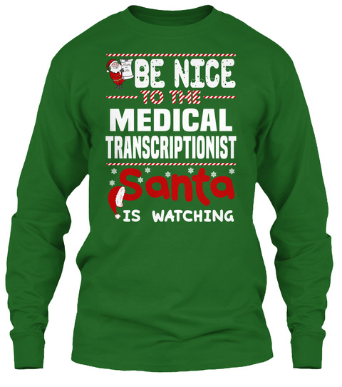 Be Nice To The Medical Transcriptionist Santa Is Watching Irish Green T-Shirt Front