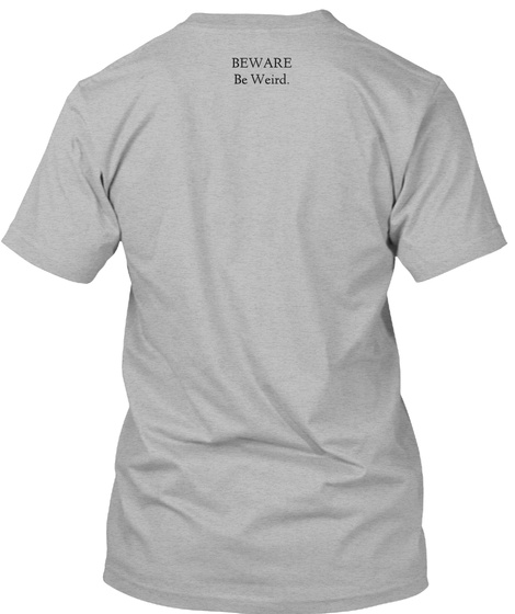 Beware Be Weird. Athletic Heather T-Shirt Back