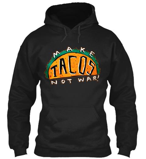 Make Tacos Not War! Black Sweatshirt Front