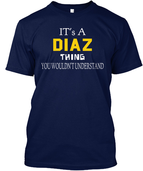 It's A Diaz Thing You Wouldn't Understand Navy T-Shirt Front