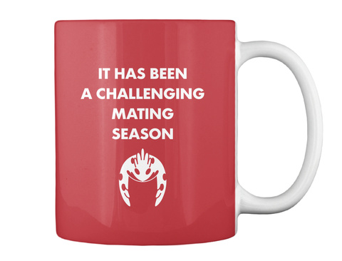 It Has Been A Challenging Mating Season Bright Red Mug Back