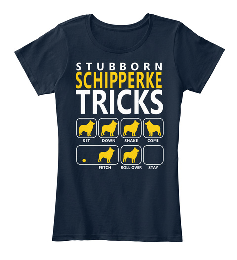 Stubborn Schipperke Tricks Sit Down Share Come Fetch Roll Over Stay New Navy T-Shirt Front