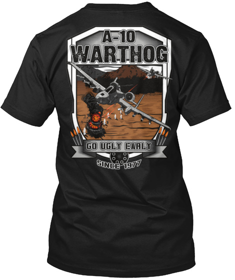 A 10 Warthog  Go Ugly Early Since 1977 Black T-Shirt Back