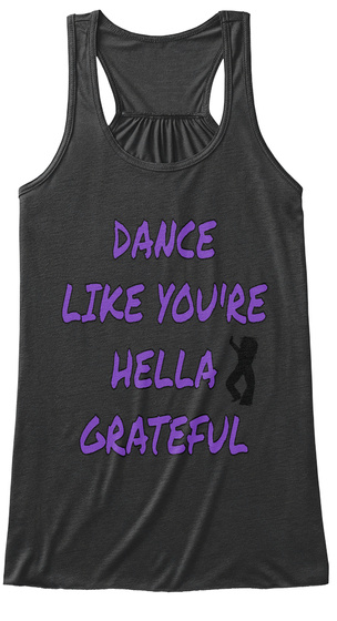 Dance Like You're Hella Grateful Dark Grey Heather T-Shirt Front