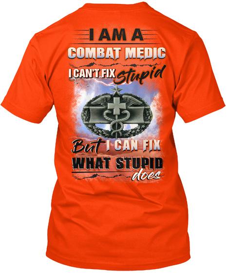 I Am A Combat Medic I Can't Fix Stupid But I Can Fix What Stupid Does Orange T-Shirt Back