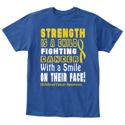 Strength Is A Child Fighting Cancer With A Smile On Their Face! Childhood Cancer Awareness Deep Royal  T-Shirt Front