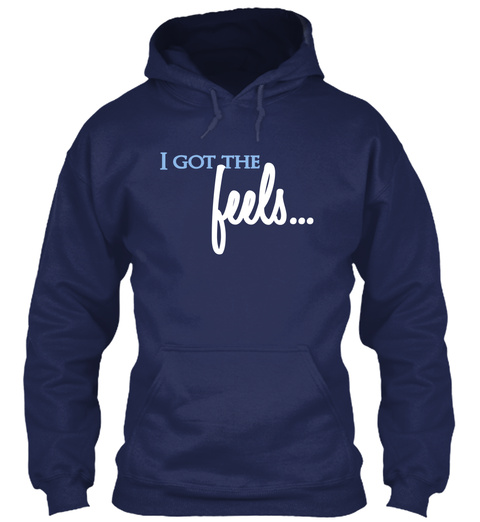 I Got The Feels Navy T-Shirt Front