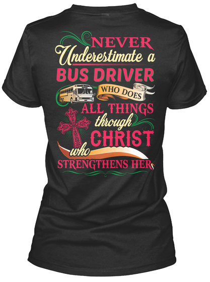 Never Underestimate A Bus Driver Who Does All Things Christ Who Strengthens Her Black T-Shirt Back