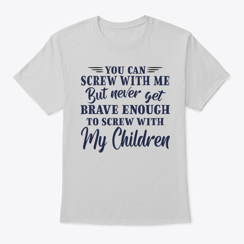 Never Screw With My Children Light Steel T-Shirt Front