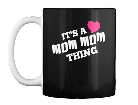 Its A Mom Mom Thing Black Mug Front