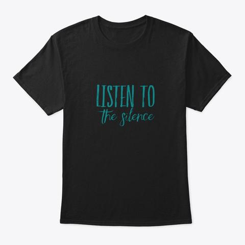 Yoga Meditation   Listen To The Silence Black T-Shirt Front