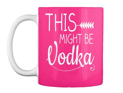 This Might Be Vodka Hot Pink Mug Front