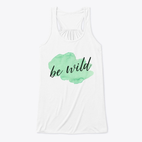 Be Wild | Sassy Tee White T-Shirt Front