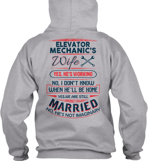 Elevator Mechanic's Wife Yes He's Working No I Don't Know When He'll Be Home Yes We Are Still Married No He's Not... Sport Grey T-Shirt Back