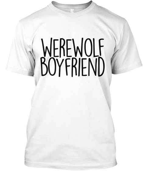 Werewolf Boyfriend  White T-Shirt Front