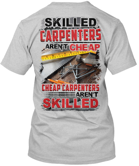 Skilled Carpenters Aren't Cheap Light Steel T-Shirt Back