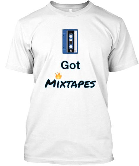 Got Mixtapes White T-Shirt Front
