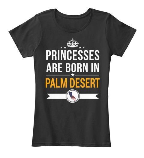 Princesses Are Born In Palm Desert Ca. Customizable City Black T-Shirt Front