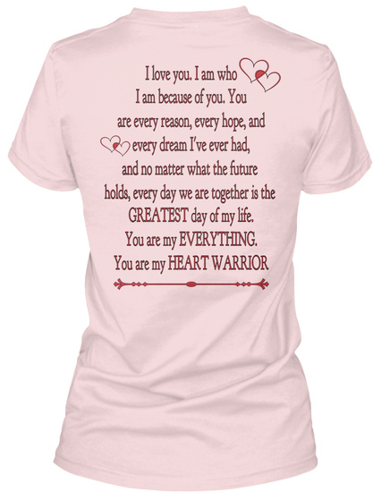 I Love You. I Am Who I Am Because Of You. You Are Every Reason, Every Hope, And Every Dream I've Ever Had, And No... Pink T-Shirt Back