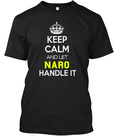 Keep Calm And Let Naro Handle It Black T-Shirt Front