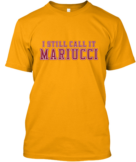 I Still Call It Mariucci Gold T-Shirt Front