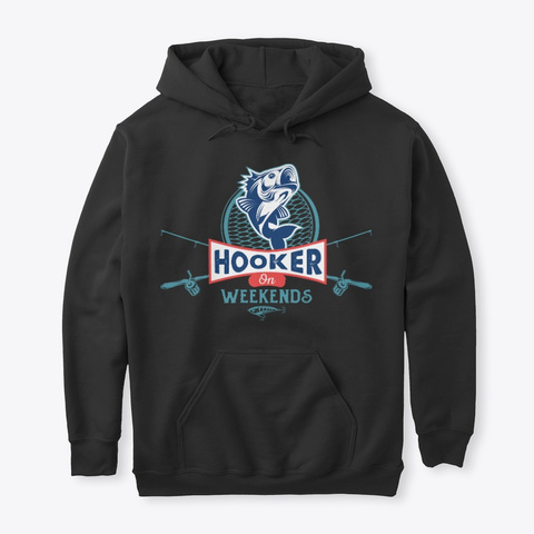 Hooker On Weekends Funny Fishing Tee Black Kaos Front
