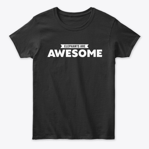 Elephants Are Awesome Gift Tees Black T-Shirt Front