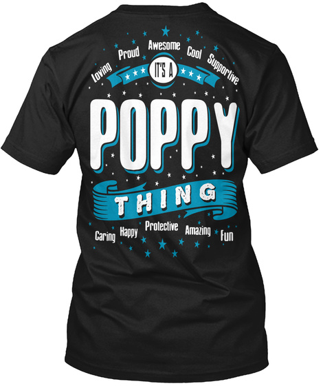 Poppy Thing Loving Proud Awesome Cool Supportive It's A Poppy Thing Caring Happy Protective Amazing Fun Black T-Shirt Back