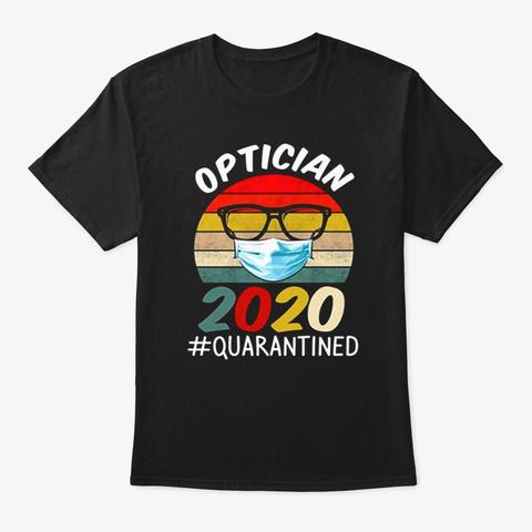Optician 2020 Quarantined Social Distanc Black T-Shirt Front