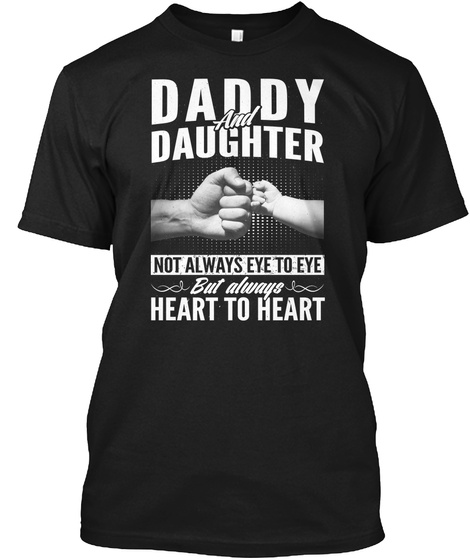 Daddy And Daughter Not Always Eye To Eye But Always Heart To Heart Black T-Shirt Front