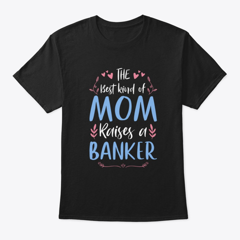 The Best Kind Mom Raises A Banker Tee Black T-Shirt Front