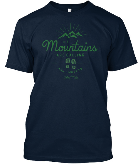 The Mountains Are Calling  And I Must Go  John Muir New Navy T-Shirt Front