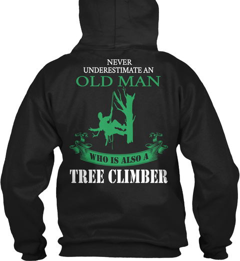 Never Underestimate An Old Man Who Is Also A Tree Climber Black T-Shirt Back