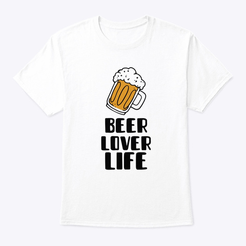 Beer Lover Life White T-Shirt Front