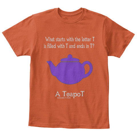 What Starts With The Letter T  Is Filled With T And Ends In T?  A Teapo T Alexander & Kent Deep Orange  T-Shirt Front