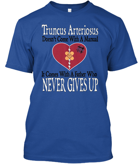 Truncus Arteriosus  Doesn't Come With A Manual It Comes With A Father Who Never Gives Up Deep Royal T-Shirt Front