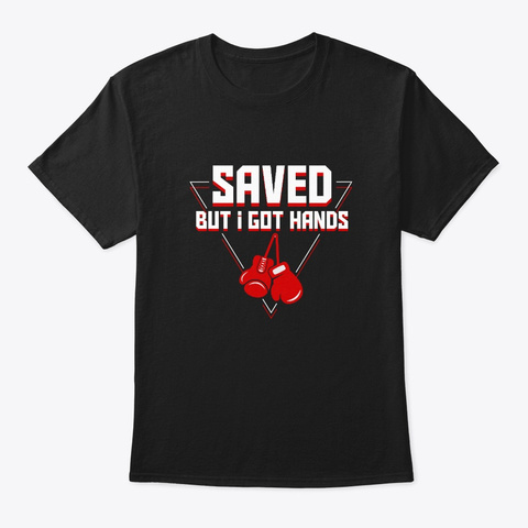 Saved But Got Hands Boxing Martial Arts Black T-Shirt Front