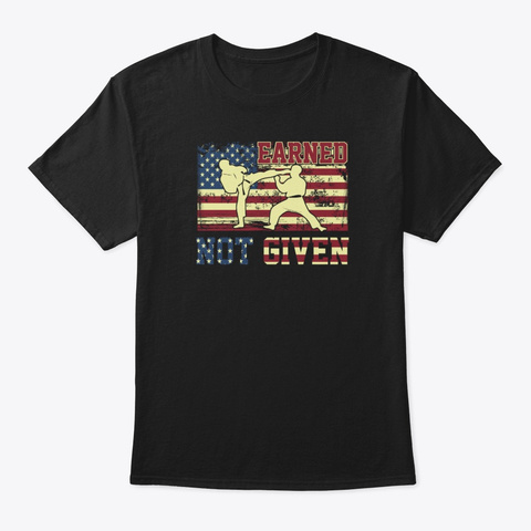 Earned Not Given Karate Fighter Martial  Black T-Shirt Front