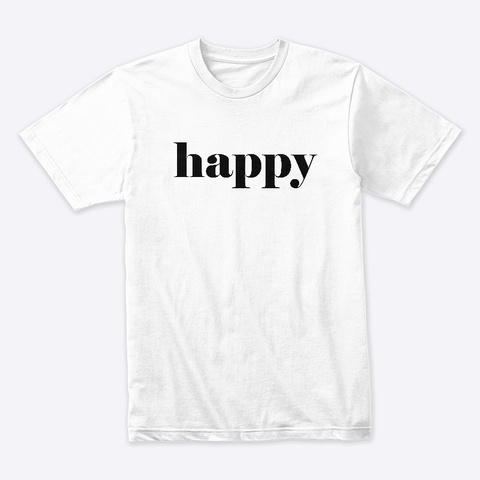Happy White T-Shirt Front