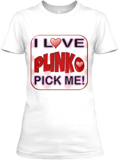 Game show tpir the price is i love plinko pick me for Pick me choose me love me shirt