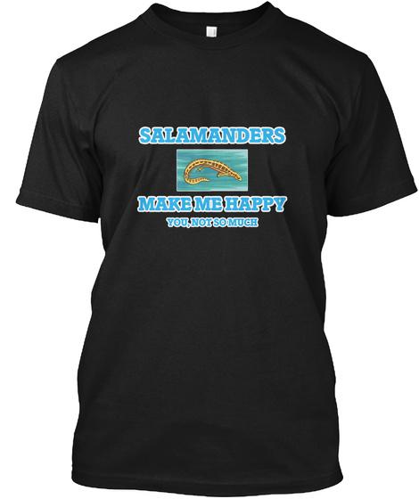Salamanders Make Me Happy Black T-Shirt Front